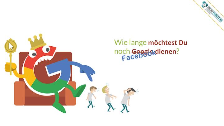Wie lange möchtest Du Google / Facebook / wem auch immer noch dienen?